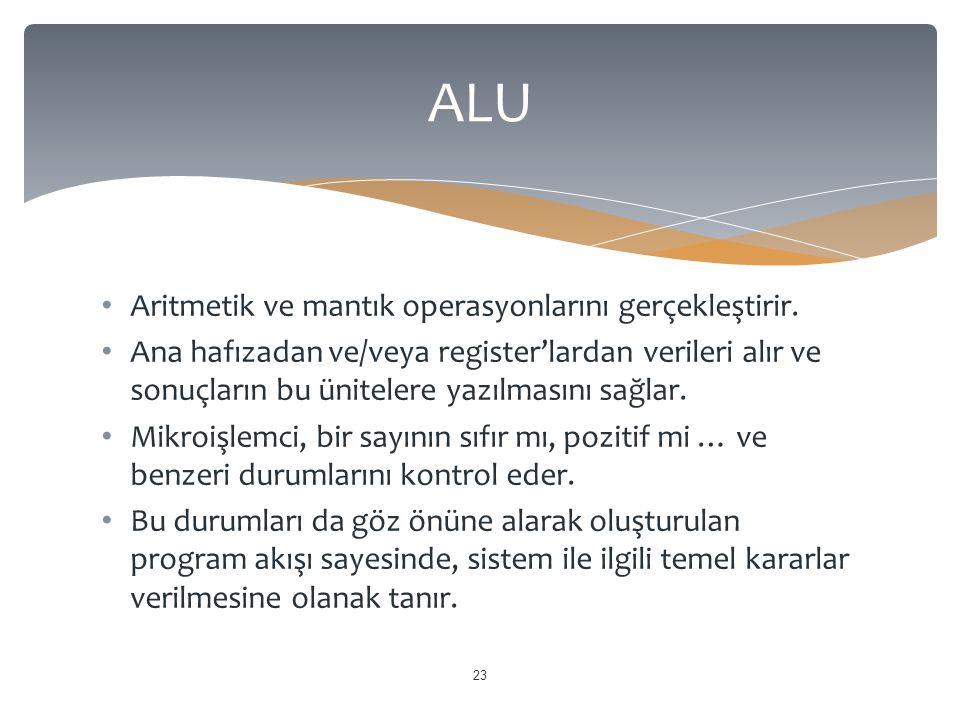 ALU Aritmetik ve mantık operasyonlarını gerçekleştirir.
