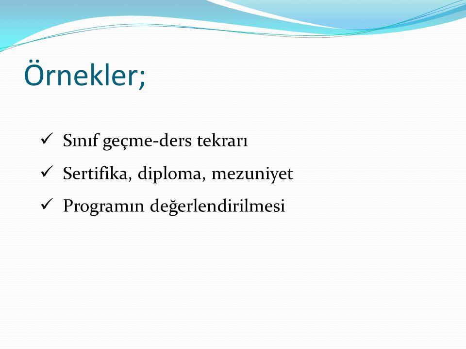 Örnekler; Sınıf geçme-ders tekrarı Sertifika, diploma, mezuniyet