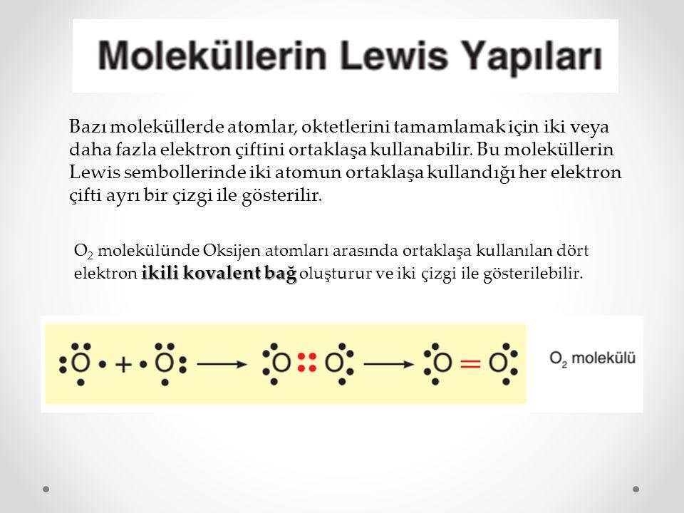 Bazı moleküllerde atomlar, oktetlerini tamamlamak için iki veya