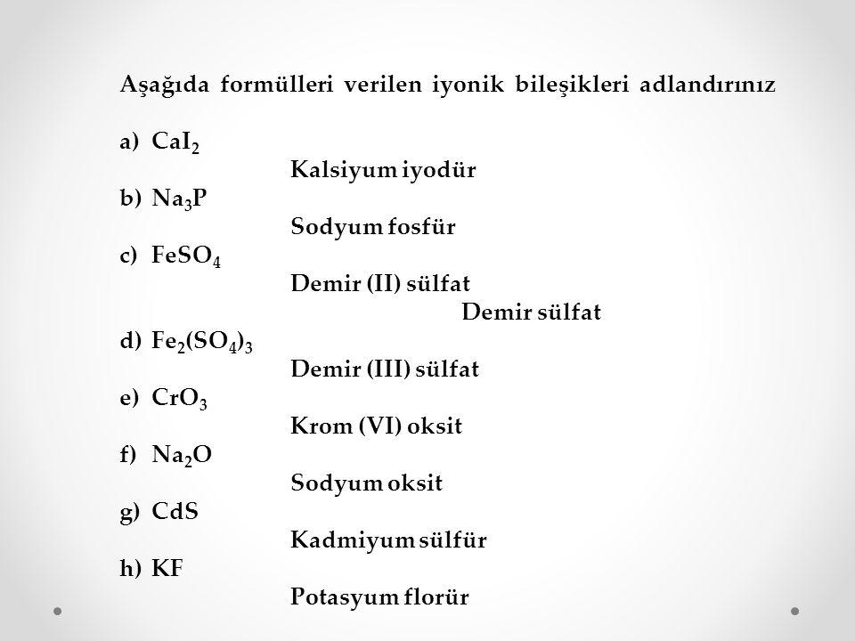 Aşağıda formülleri verilen iyonik bileşikleri adlandırınız