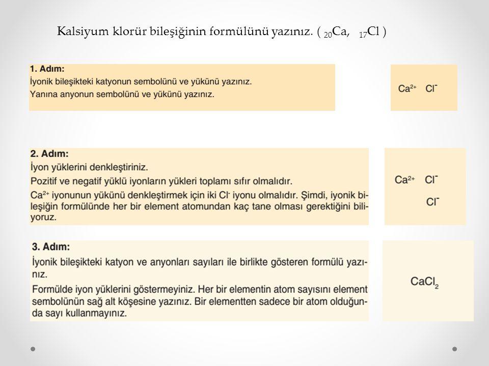 Kalsiyum klorür bileşiğinin formülünü yazınız. ( 20Ca, 17Cl )