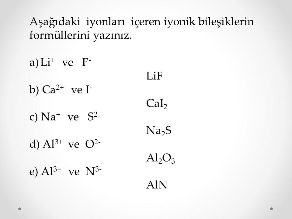 Aşağıdaki iyonları içeren iyonik bileşiklerin formüllerini yazınız.