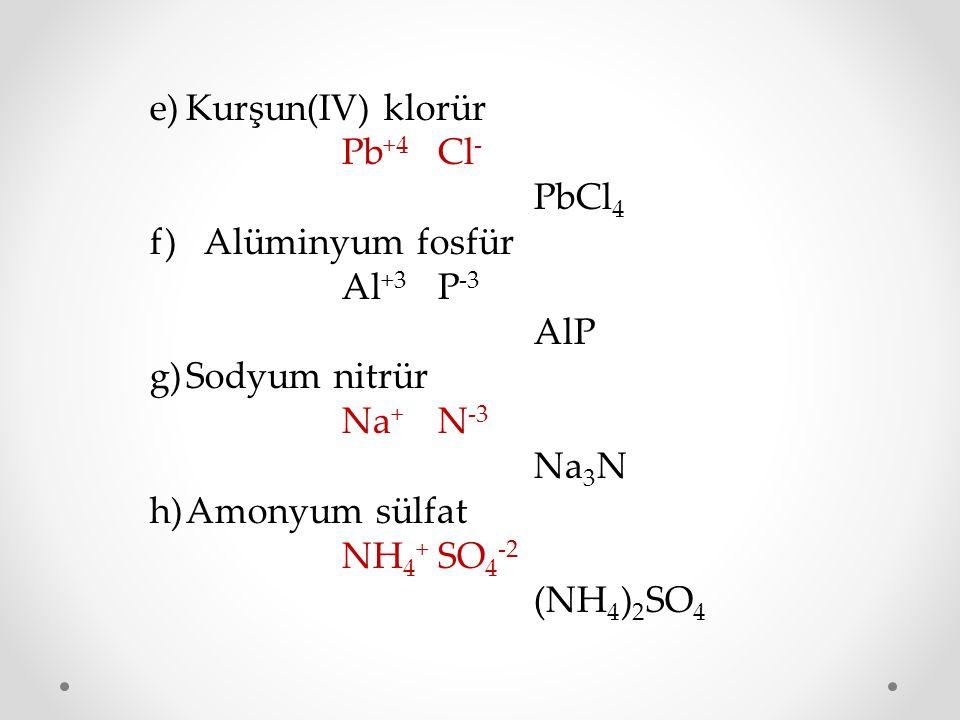 Kurşun(IV) klorür Pb+4 Cl- PbCl4. f) Alüminyum fosfür. Al+3 P-3. AlP. Sodyum nitrür. Na+ N-3.