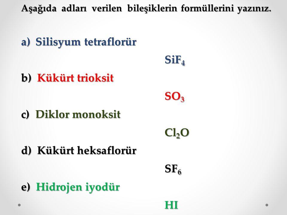 Silisyum tetraflorür SiF4 b) Kükürt trioksit SO3 c) Diklor monoksit