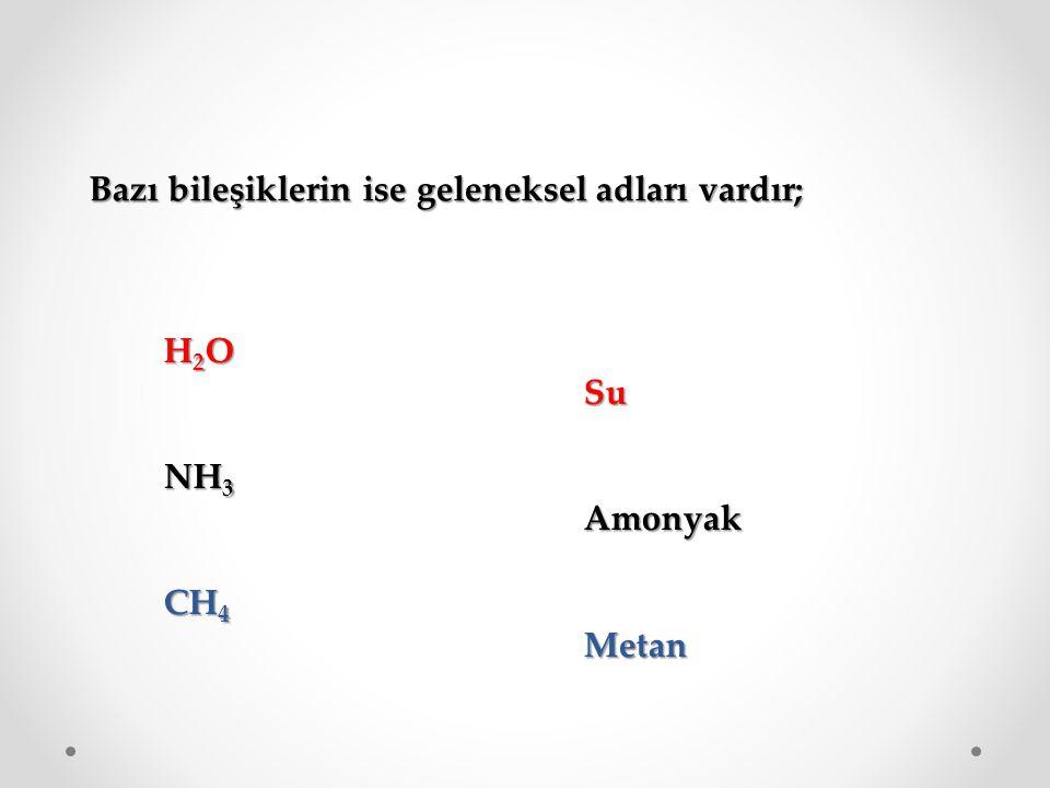 Bazı bileşiklerin ise geleneksel adları vardır;