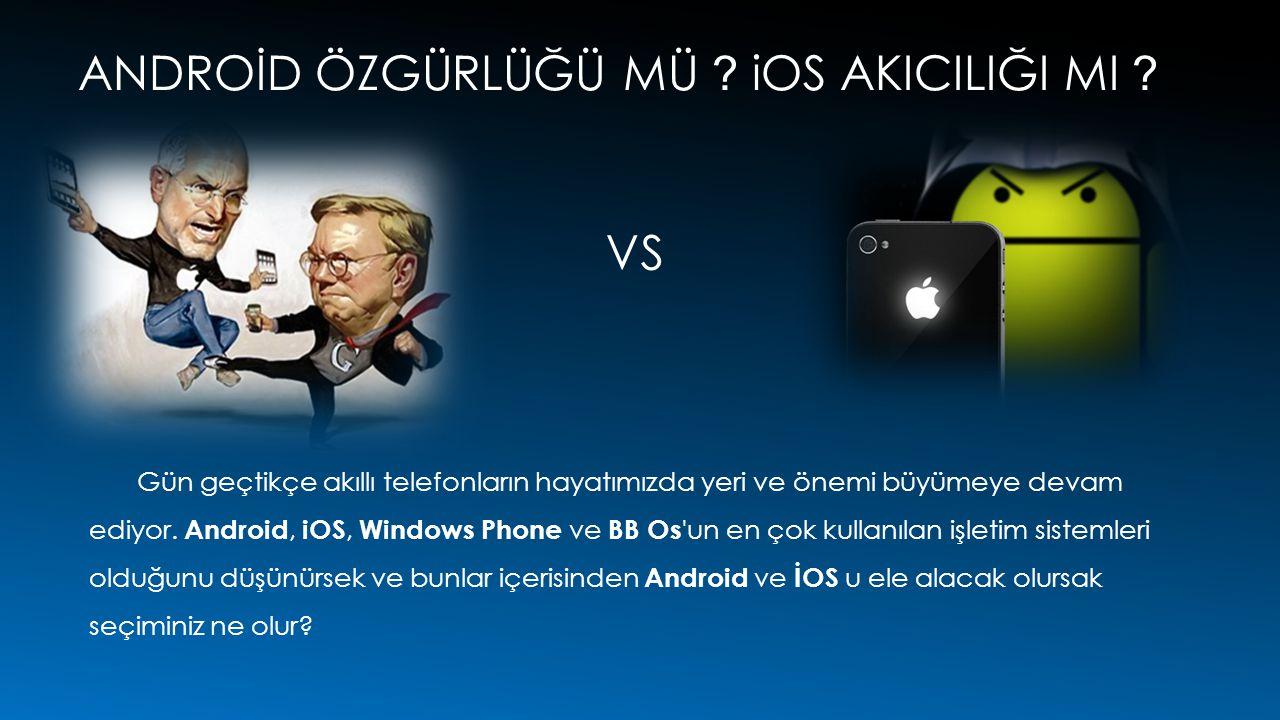 ANDROİD ÖZGÜRLÜĞÜ MÜ iOS AKICILIĞI MI