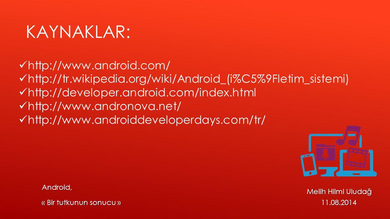Kaynaklar: http://www.android.com/