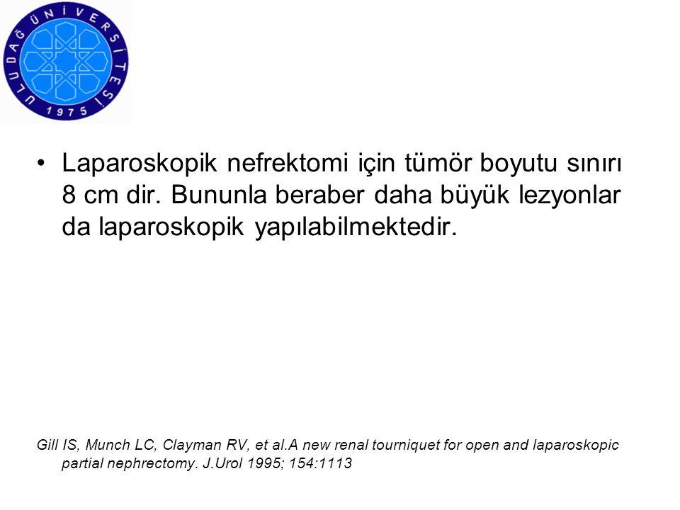 Laparoskopik nefrektomi için tümör boyutu sınırı 8 cm dir