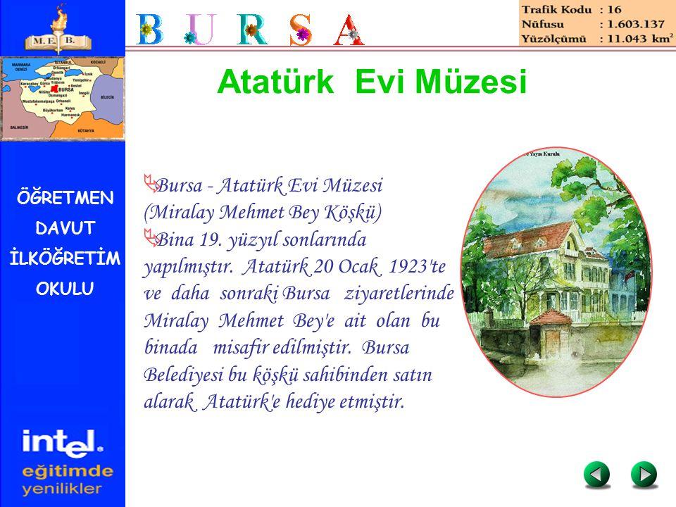 Atatürk Evi Müzesi Bursa - Atatürk Evi Müzesi (Miralay Mehmet Bey Köşkü)