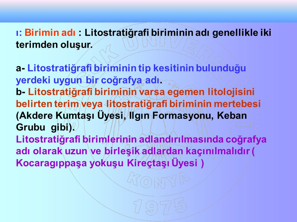 ı: Birimin adı : Litostratiğrafi biriminin adı genellikle iki terimden oluşur.