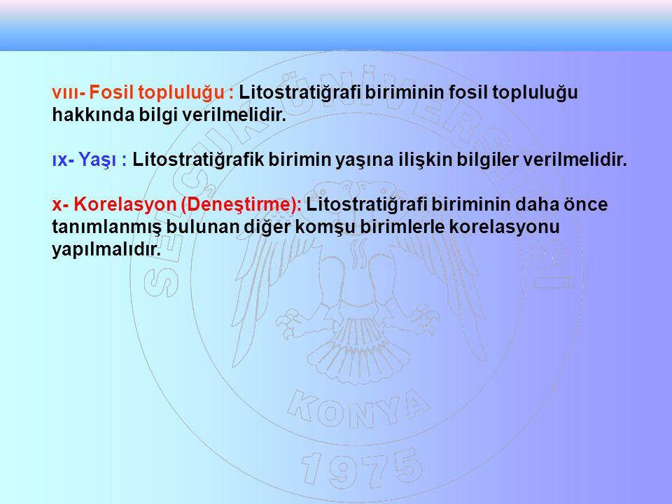 vııı- Fosil topluluğu : Litostratiğrafi biriminin fosil topluluğu hakkında bilgi verilmelidir.