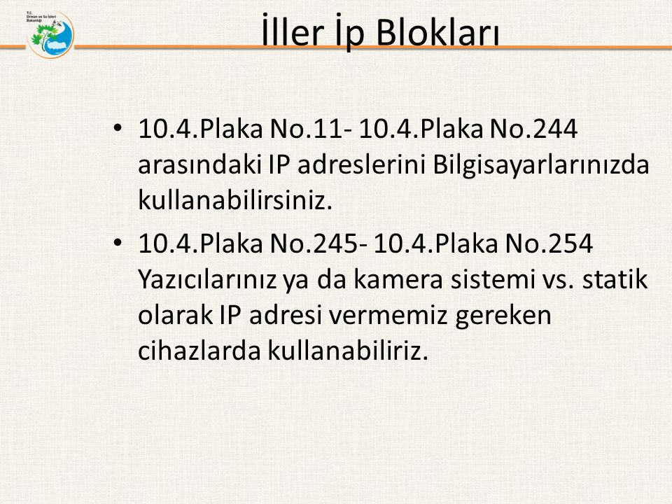İller İp Blokları 10.4.Plaka No.11- 10.4.Plaka No.244 arasındaki IP adreslerini Bilgisayarlarınızda kullanabilirsiniz.
