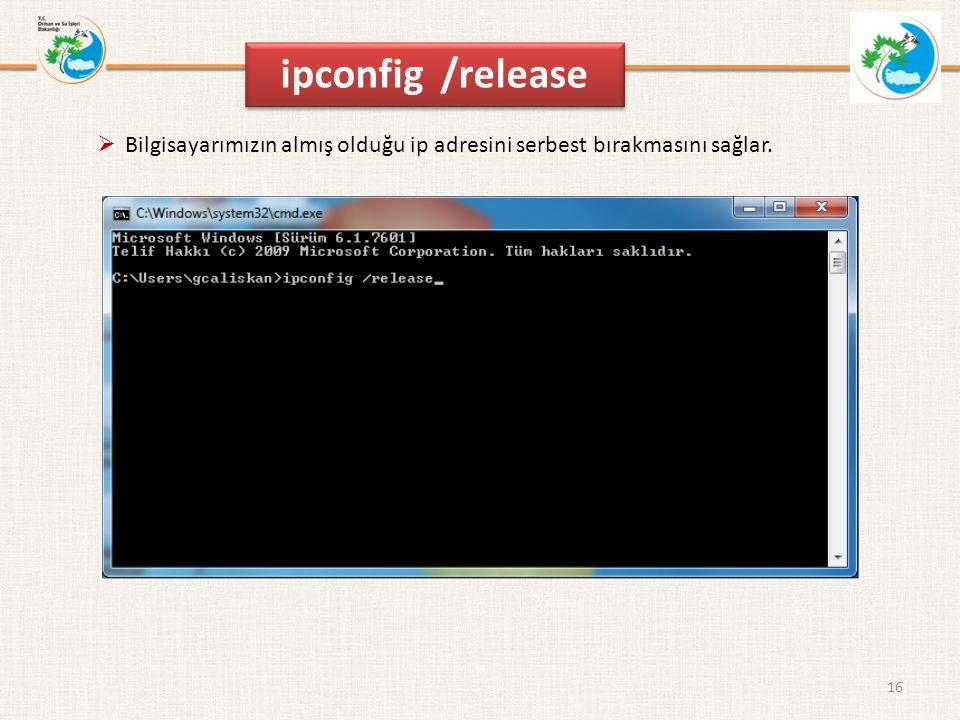 ipconfig /release Bilgisayarımızın almış olduğu ip adresini serbest bırakmasını sağlar.