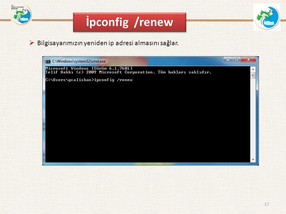 İpconfig /renew Bilgisayarımızın yeniden ip adresi almasını sağlar.