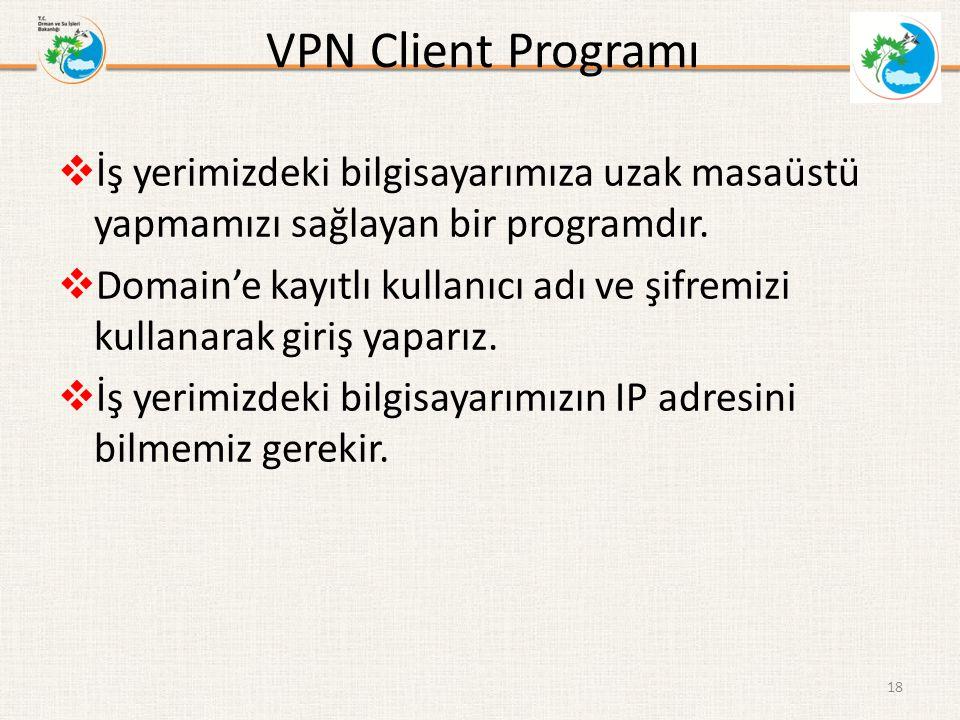 VPN Client Programı İş yerimizdeki bilgisayarımıza uzak masaüstü yapmamızı sağlayan bir programdır.