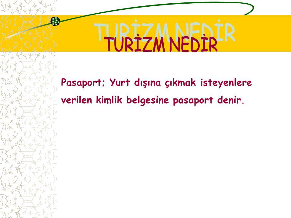 TURİZM NEDİR Pasaport; Yurt dışına çıkmak isteyenlere