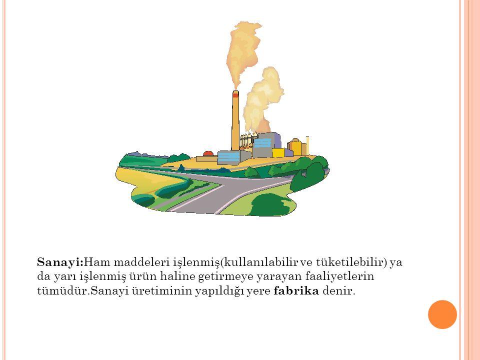 Sanayi:Ham maddeleri işlenmiş(kullanılabilir ve tüketilebilir) ya da yarı işlenmiş ürün haline getirmeye yarayan faaliyetlerin tümüdür.Sanayi üretiminin yapıldığı yere fabrika denir.