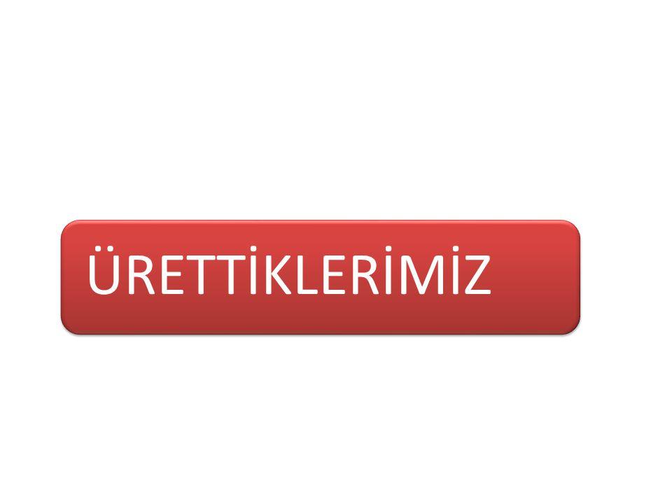 ÜRETTİKLERİMİZ