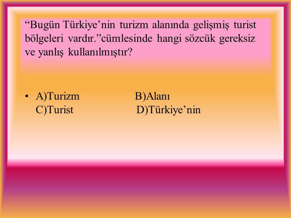 Bugün Türkiye'nin turizm alanında gelişmiş turist bölgeleri vardır