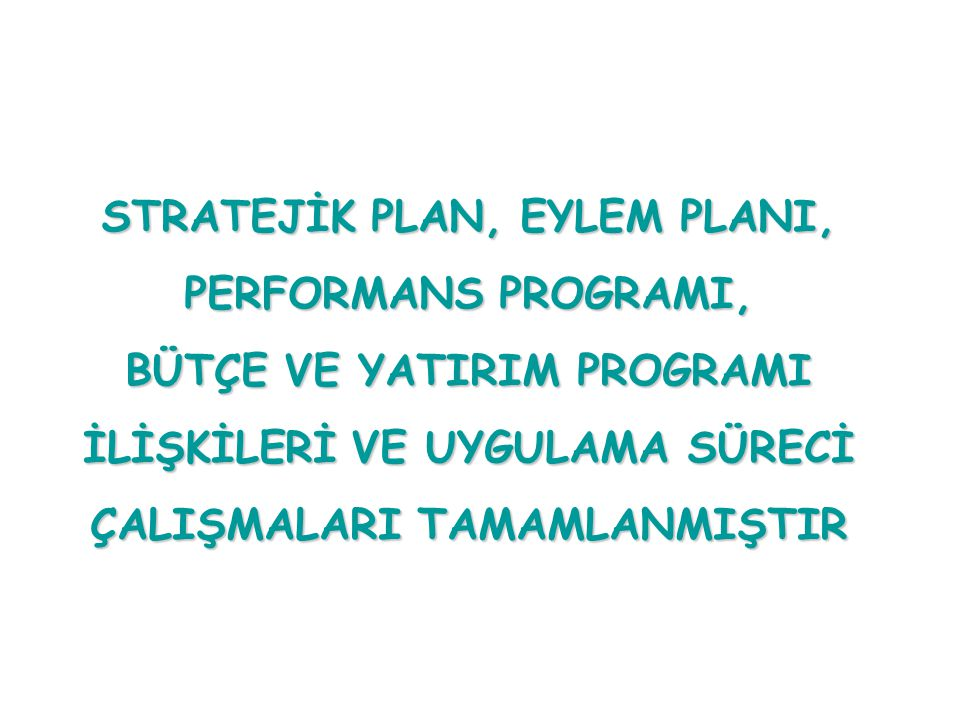 STRATEJİK PLAN, EYLEM PLANI, PERFORMANS PROGRAMI,