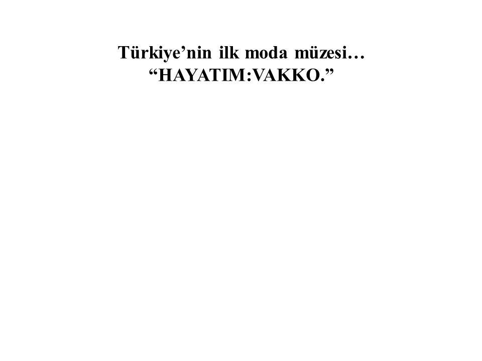 Türkiye'nin ilk moda müzesi… HAYATIM:VAKKO.
