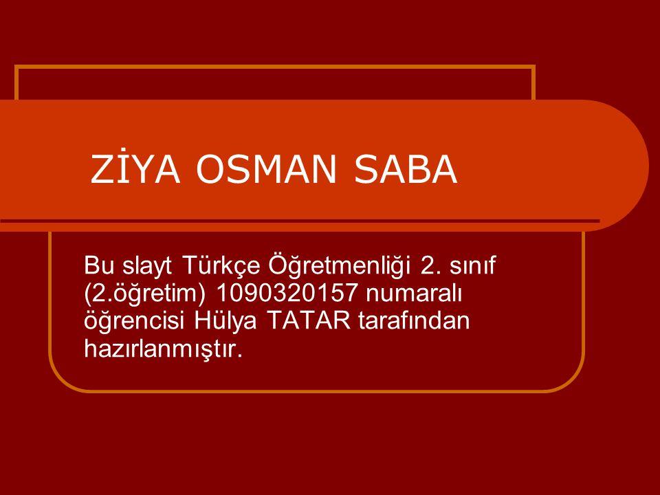 ZİYA OSMAN SABA Bu slayt Türkçe Öğretmenliği 2.