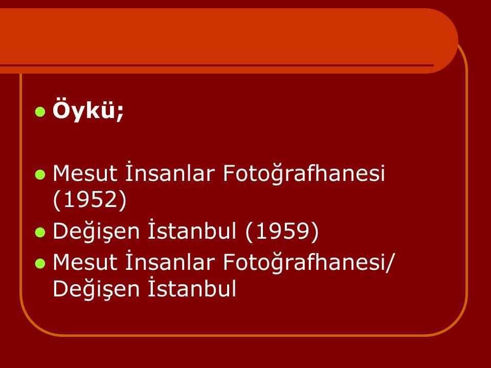 Öykü; Mesut İnsanlar Fotoğrafhanesi (1952) Değişen İstanbul (1959) Mesut İnsanlar Fotoğrafhanesi/ Değişen İstanbul.