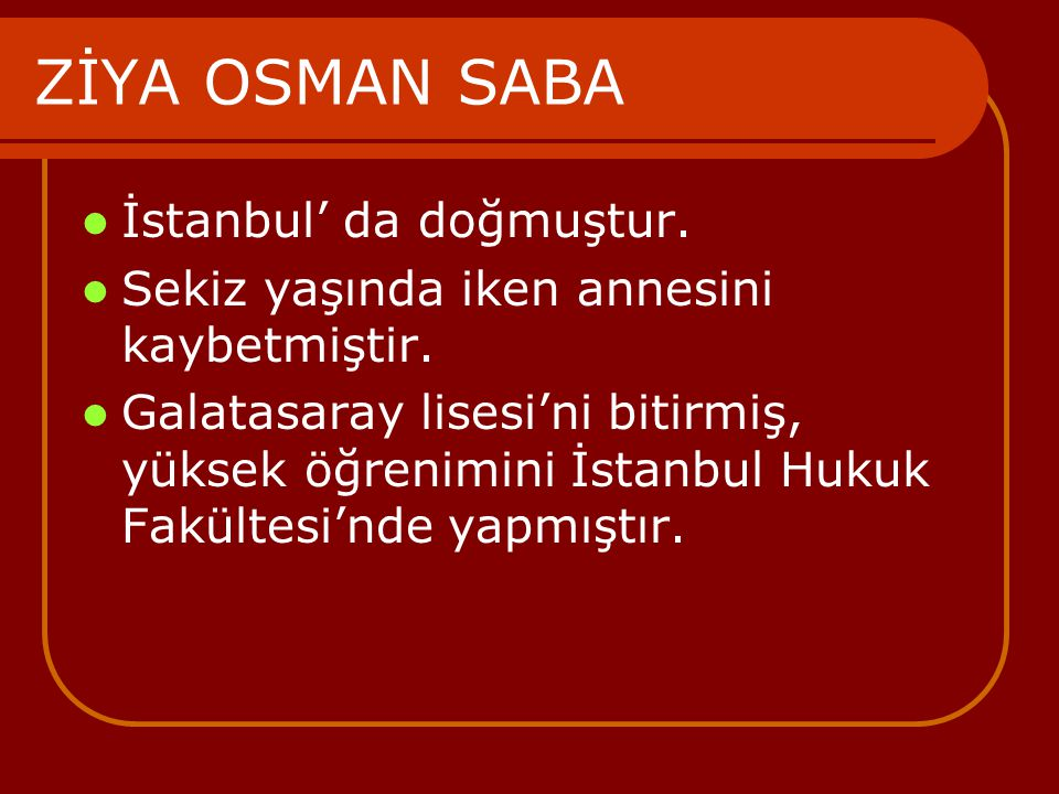 ZİYA OSMAN SABA İstanbul' da doğmuştur.