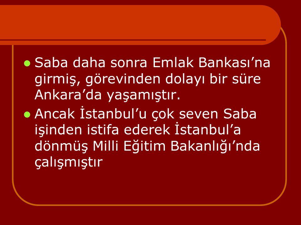 Saba daha sonra Emlak Bankası'na girmiş, görevinden dolayı bir süre Ankara'da yaşamıştır.