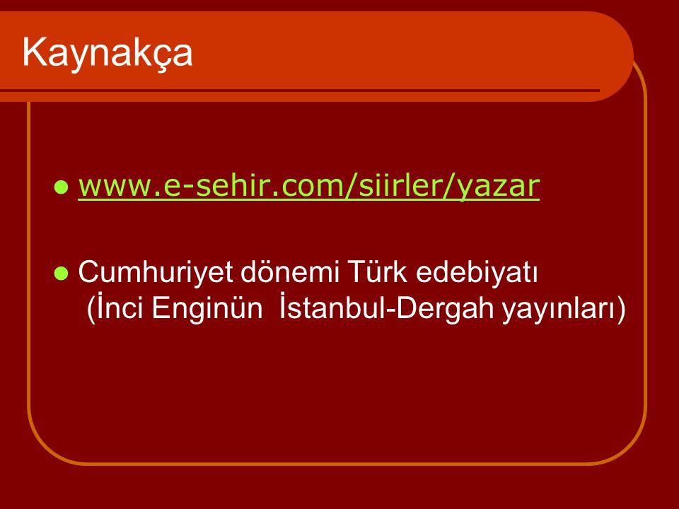 Kaynakça www.e-sehir.com/siirler/yazar