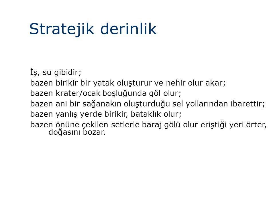 Stratejik derinlik İş, su gibidir;