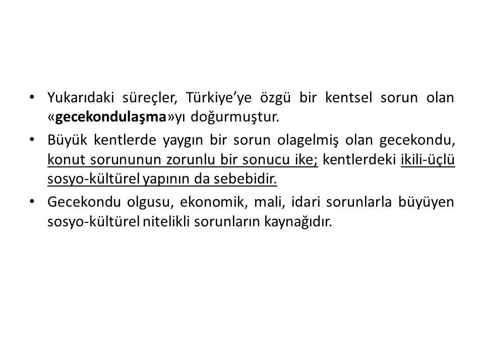 Yukarıdaki süreçler, Türkiye'ye özgü bir kentsel sorun olan «gecekondulaşma»yı doğurmuştur.