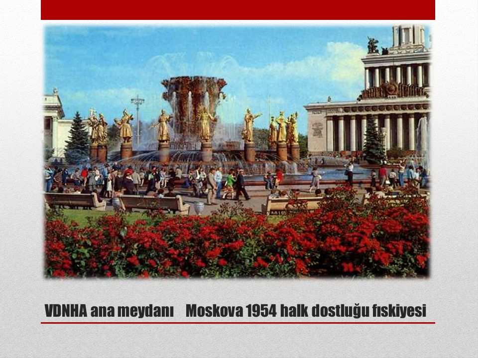 VDNHA ana meydanı Moskova 1954 halk dostluğu fıskiyesi