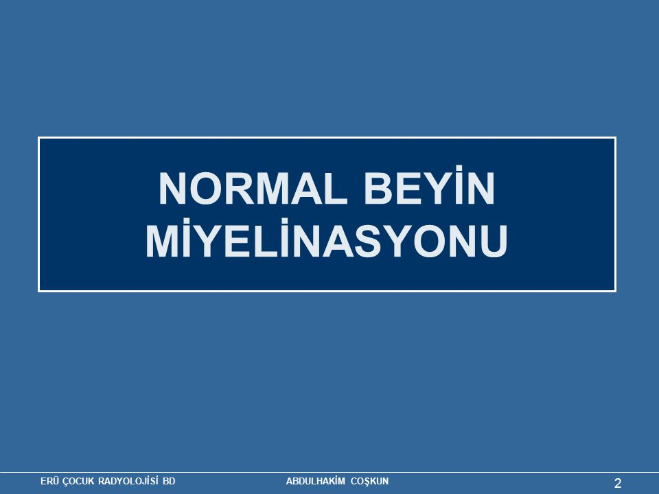 NORMAL BEYİN MİYELİNASYONU