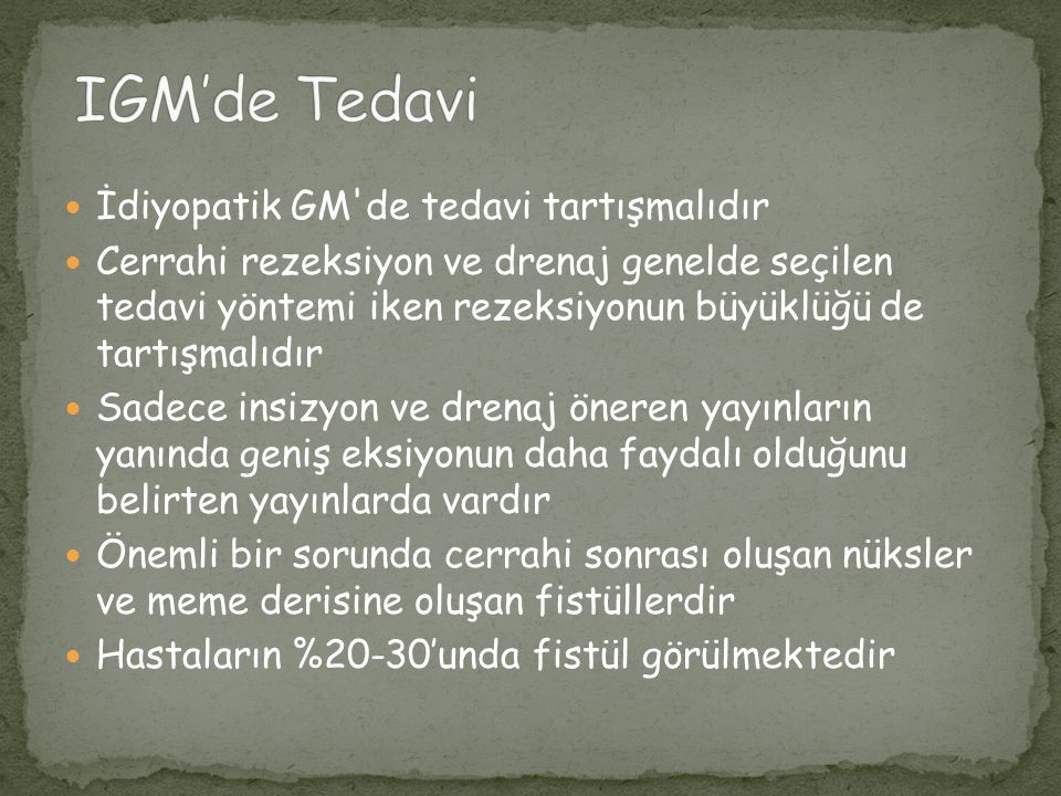 IGM'de Tedavi İdiyopatik GM de tedavi tartışmalıdır