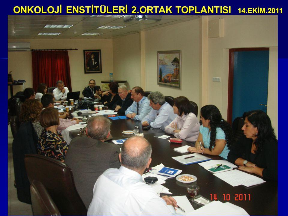 ONKOLOJİ ENSTİTÜLERİ 2.ORTAK TOPLANTISI 14.EKİM.2011