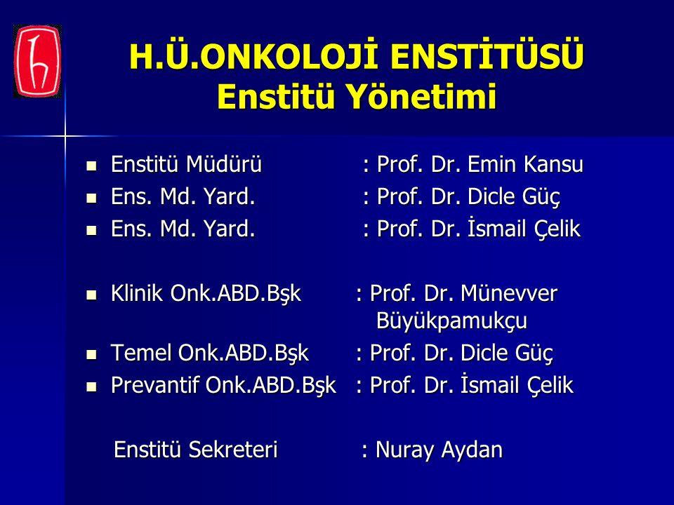 H.Ü.ONKOLOJİ ENSTİTÜSÜ Enstitü Yönetimi