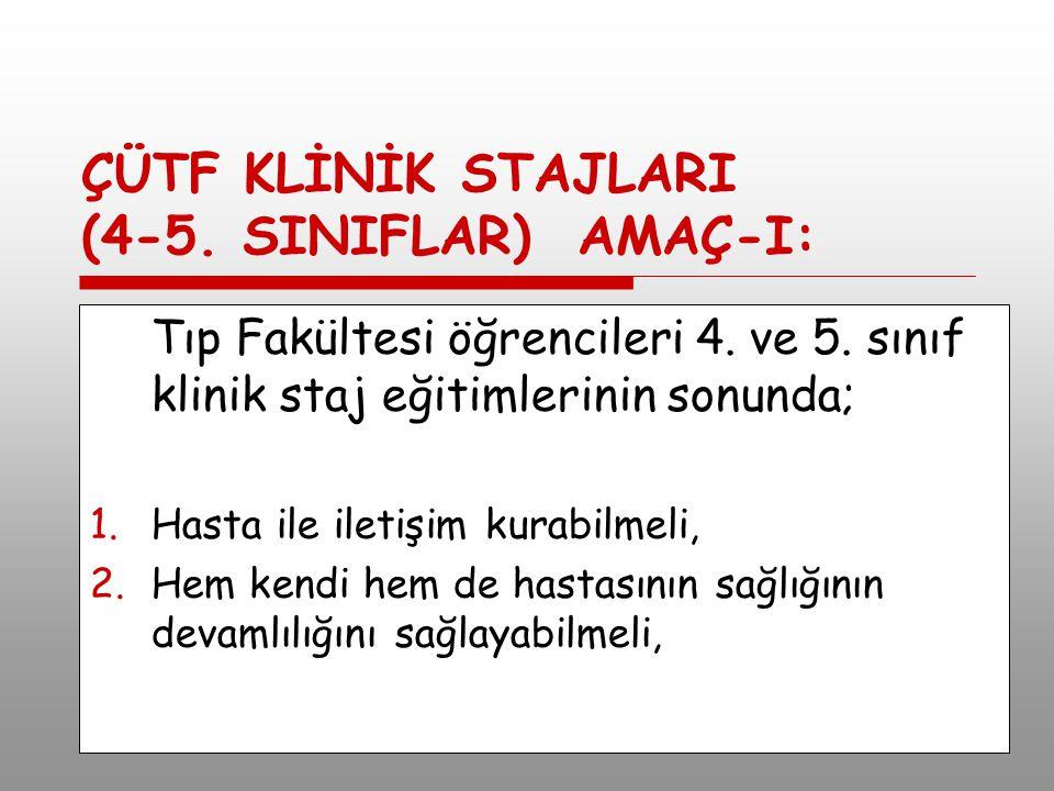 ÇÜTF KLİNİK STAJLARI (4-5. SINIFLAR) AMAÇ-I: