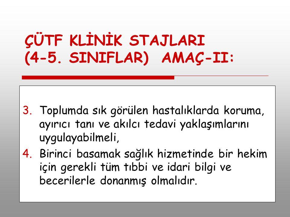 ÇÜTF KLİNİK STAJLARI (4-5. SINIFLAR) AMAÇ-II:
