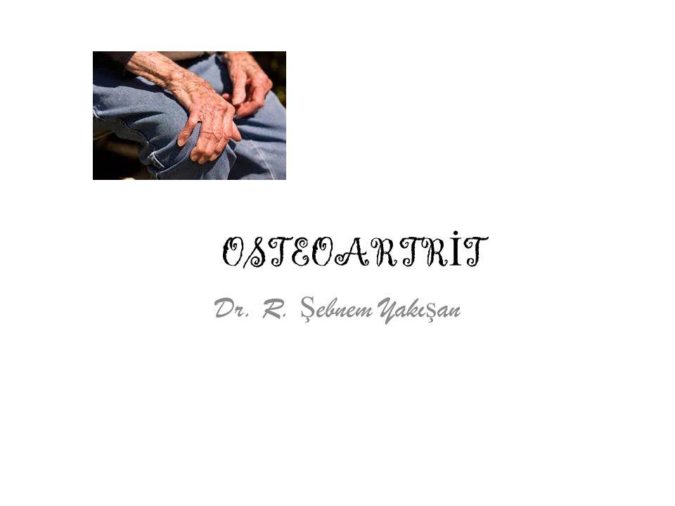 OSTEOARTRİT Dr. R. Şebnem Yakışan