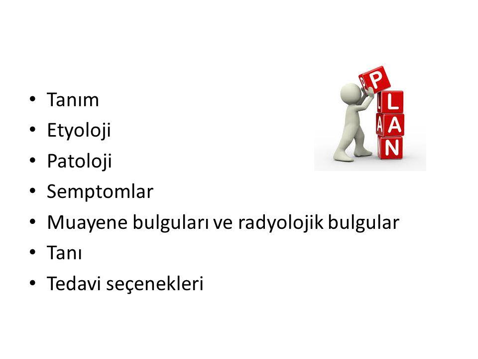 Tanım Etyoloji Patoloji Semptomlar Muayene bulguları ve radyolojik bulgular Tanı Tedavi seçenekleri