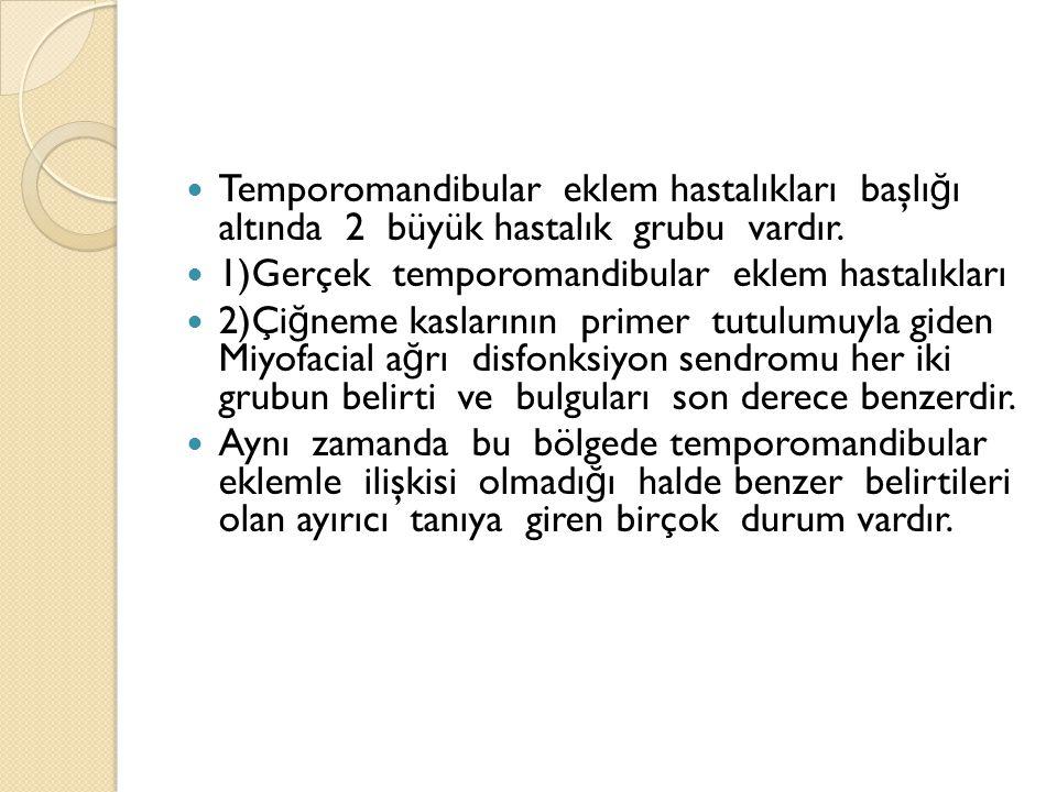 Temporomandibular eklem hastalıkları başlığı altında 2 büyük hastalık grubu vardır.