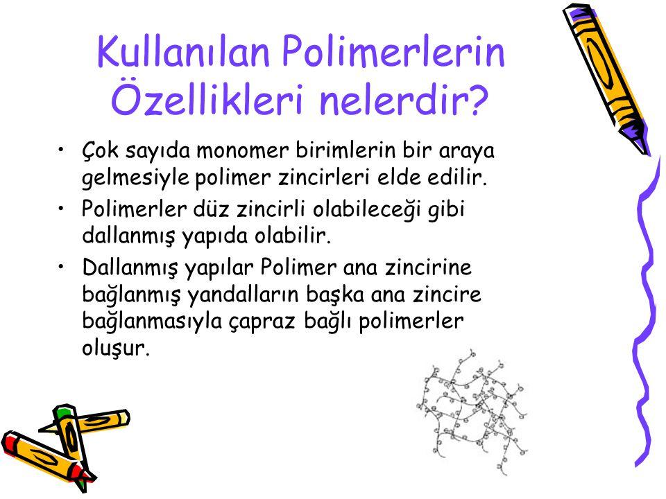 Kullanılan Polimerlerin Özellikleri nelerdir