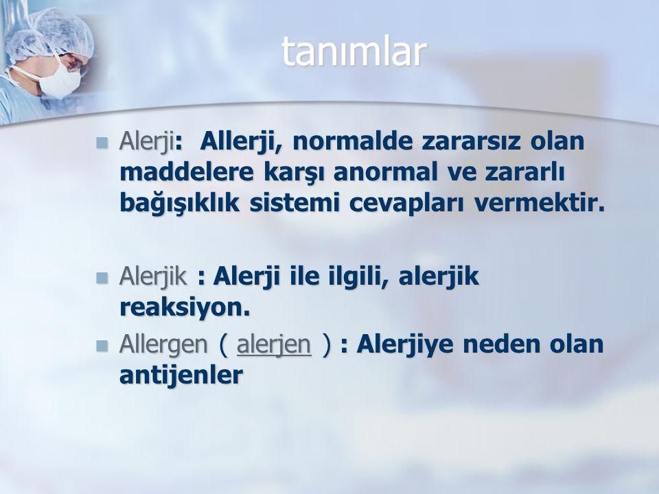 tanımlar Alerji: Allerji, normalde zararsız olan maddelere karşı anormal ve zararlı bağışıklık sistemi cevapları vermektir.