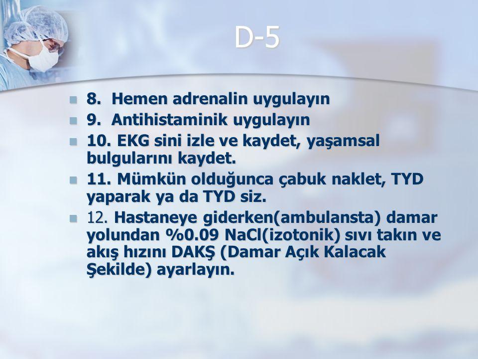 D-5 8. Hemen adrenalin uygulayın 9. Antihistaminik uygulayın