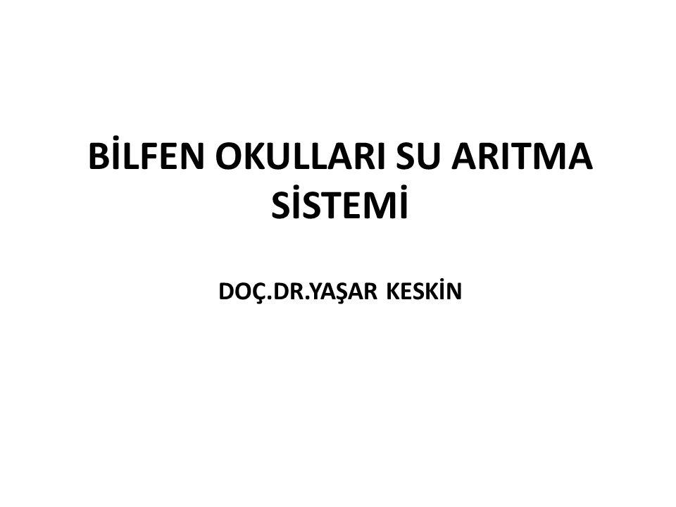 BİLFEN OKULLARI SU ARITMA SİSTEMİ DOÇ.DR.YAŞAR KESKİN