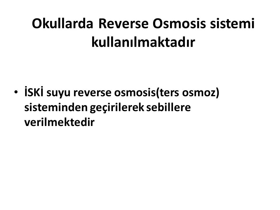 Okullarda Reverse Osmosis sistemi kullanılmaktadır