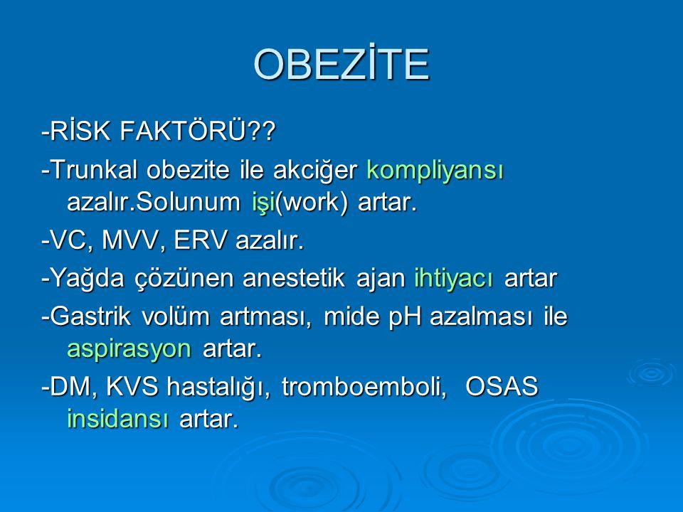 OBEZİTE -RİSK FAKTÖRÜ -Trunkal obezite ile akciğer kompliyansı azalır.Solunum işi(work) artar. -VC, MVV, ERV azalır.