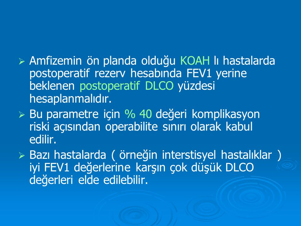 Amfizemin ön planda olduğu KOAH lı hastalarda postoperatif rezerv hesabında FEV1 yerine beklenen postoperatif DLCO yüzdesi hesaplanmalıdır.