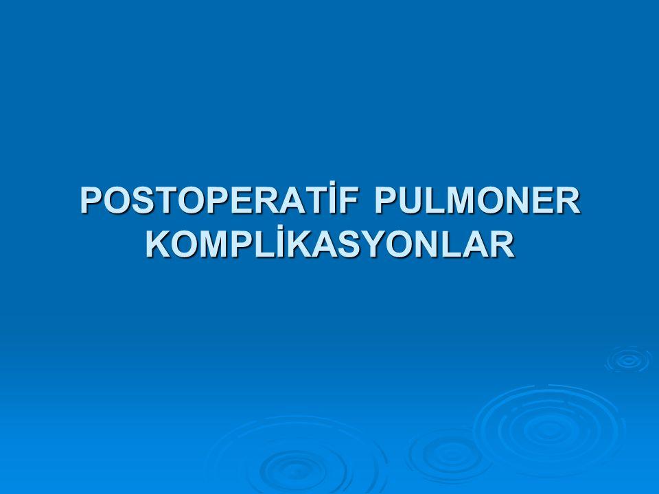 POSTOPERATİF PULMONER KOMPLİKASYONLAR